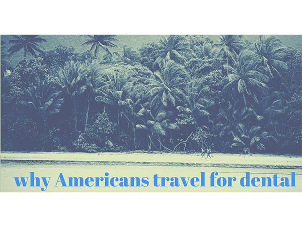 Why Americans Travel for Dental